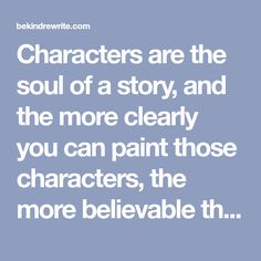 Characters are the soul of a story, and the more clearly you can paint those characters, the more believable they (and your story) will be. So how do you do that? 1. How they talk The more characte…
