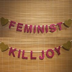 "FOR LIFE. Custom Colour ""Feminist Killjoy"" Glitter Banner. $36.00, via Etsy."