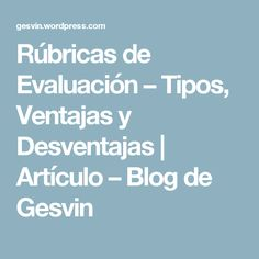 Rúbricas de Evaluación – Tipos, Ventajas y Desventajas | Artículo – Blog de Gesvin