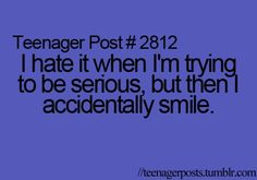 This is me all the time!! Attention makes me smile, so I always smile...no one takes me seriously