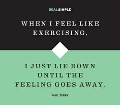 """When I feel like exercising, I just lie down until the feeling goes away."" —Paul Terry #quotes"