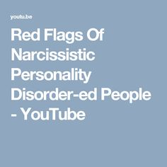 Red Flags Of Narcissistic Personality Disorder-ed People - YouTube