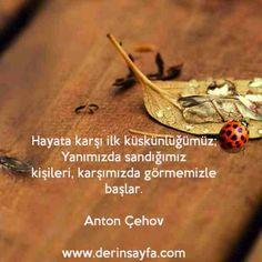 Hayata karşı ilk küskünlüğümüz; Yanımızda sandığımız kişileri, karşımızda görmemizle başlar. - Anton Çehov - güzel sözler dini anlamlı sözler ayrılık aşk sevgi sözleri mesajları