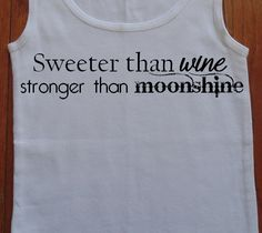 Sweeter Than Wine Stronger Than Moonshine tank top by SouthernCharme, $17.00