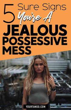 5 Sure Signs You're A Jealous Possessive Mess