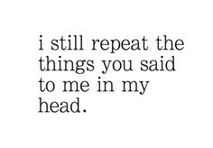 I still repeat the things you said to me in my head #regrets #bitter #nostalgia