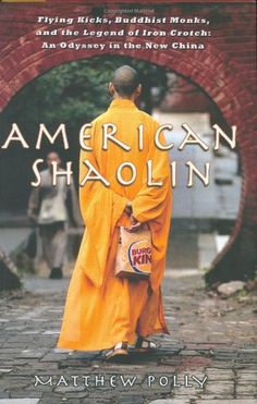 American Shaolin: Flying Kicks, Buddhist Monks, and the Legend of Iron Crotch: An Odyssey in the New China von Matthe... The Journey, In China, Kung Fu, Young Americans, Buddhist Monk, Book Challenge, Book Launch, Book Of Life, I Love Books