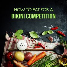 Good tips on macros and such.  How to Eat Before a Bikini Competition • VegetarianBodybuilding.com