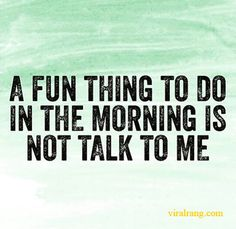 a fun thing to do in the morning  #Life #Love #Love_Quotes