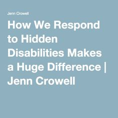 How We Respond to Hidden Disabilities Makes a Huge Difference | Jenn Crowell