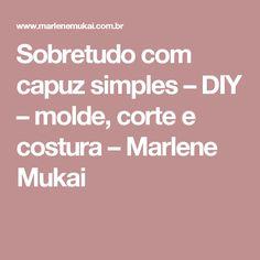 Sobretudo com capuz simples – DIY – molde, corte e costura – Marlene Mukai