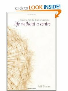 Life Without a Centre: Awakening from the Dream of Separation by Jeff Foster.
