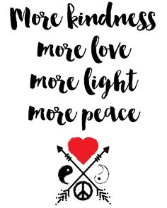 More kindness more love more light more peace Quote -  More kindness more love more light more peace. A beautiful quote to bright up your day, packaged in a modern and professional design for multiple uses. Print it and hang it on your wall to remind yourself daily, or gift it to loved ones. This eye-catching design will make anybody pause for a second and reflect.  art collectibles digital prints digital art print printable wall art typography art print quote poster pri