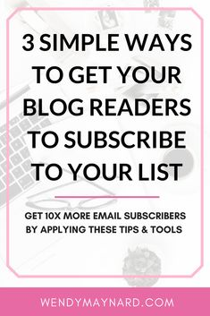 Learn 3 simple ways to get WAY more of your blog readers to subscribe for your email list: the exact tools & strategies you can use right away!