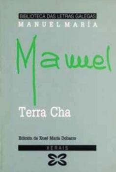 Título Terra Cha/ Manuel María Autor Manuel María (1929-2004) Publicación [A Coruña]: Fundación Manuel María de Estudos Galegos, 2015  SIGNATURA:L7At-MARIA-ter http://kmelot.biblioteca.udc.es/record=b1533880~S1*gag
