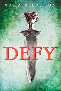 Defy – Sara B. Larson. 5 stars. Loved this one.