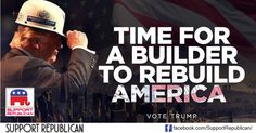 This is the only man  who can build America back up again. Look at the conditions of our bridges, our inner cities and our infrastructure in general. We are living in a country where we have not built anything like a Brooklyn bridge in ages. We need to spend on our infrastructure and we can only do it when we have someone in the white house who wants to build America not vote base.