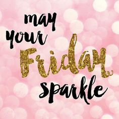 Happy Friday May it sparkle as bright as your soul! Body Shop At Home, The Body Shop, Perfectly Posh, Tgif, Viernes Friday, Happy Friday Quotes, Fabulous Friday Quotes, Friday Sayings, Inspirational Quotes
