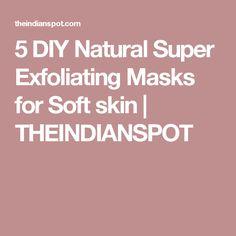 5 DIY Natural Super Exfoliating Masks for Soft skin | THEINDIANSPOT