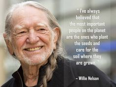 Willie Nelson https://www.facebook.com/GrowFoodNotLawns/photos/a.387763467945938.95422.381607171894901/862655677123379/?type=1