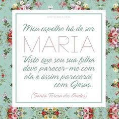 """""""Meu espelho há de ser Maria, visto que sou sua filha, devo parecer-me com ela e assim parecerei com Jesus."""" Santa Teresa dos Andes"""
