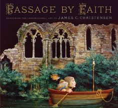 Perfect for Relief Society -  Passage by Faith. Exploring the Inspirational Art of James Christensen / http://www.mormonslike.com/passage-by-faith-exploring-the-inspirational-art-of-james-christensen/