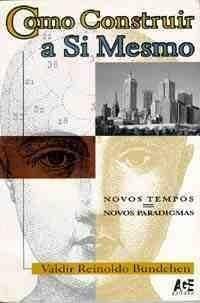 Como Construir a Si Mesmo - 2ª Edição 1998