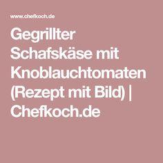 Gegrillter Schafskäse mit Knoblauchtomaten (Rezept mit Bild)   Chefkoch.de