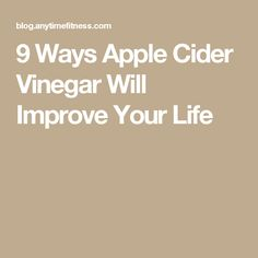 9 Ways Apple Cider Vinegar Will Improve Your Life