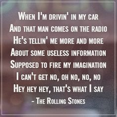 """""""I Can't Get No Satisfaction."""" The Rolling Stones."""