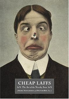Cheap Laffs: The Art of the Novelty Item by Mark Newgarden (PictureBox Inc.)