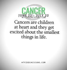 Cancers are children at heart and they get excited about the smallest things in life.   - WTF Zodiac Signs Daily Horoscope!
