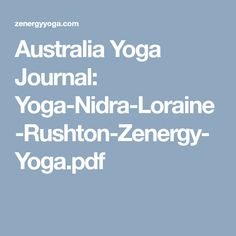 Australia Yoga Journal: Yoga-Nidra-Loraine-Rushton-Zenergy-Yoga.pdf Yoga Nidra, Yoga Journal, Pdf, Australia