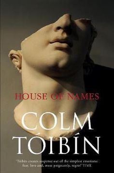 House of Names - Colm Toibin