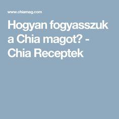 Hogyan fogyasszuk a Chia magot? - Chia Receptek Go Fit, Ayurveda, Good Food, Health Fitness, Seaweed, Health And Wellness, Health And Fitness, Healthy Food, Eat Right