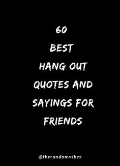 Hanging Out With Friends Quotes