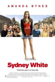 Sydney White- really cute chick flick that i found absolutely cute, one of those stand up 4 urself things