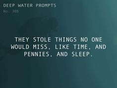 Odd Prompts for Odd Stories Text: They stole things no one would miss, like time, and pennies, and sleep.