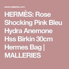 HERMÈS: Rose Shocking Pink Bleu Hydra Anemone Hss Birkin 30cm Hermes Bag | MALLERIES