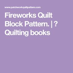 Fireworks Quilt Block Pattern. | ✁ Quilting books