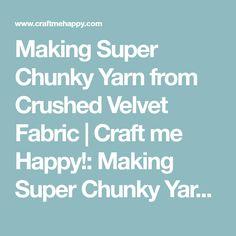 Making Super Chunky Yarn from Crushed Velvet Fabric   Craft me Happy!: Making Super Chunky Yarn from Crushed Velvet Fabric