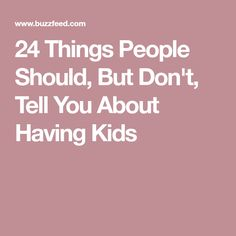 24 Things People Should, But Don't, Tell You About Having Kids