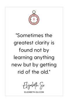 """""""Sometimes the greatest clarity is found not by learning anything new but by getting rid of the old."""" 