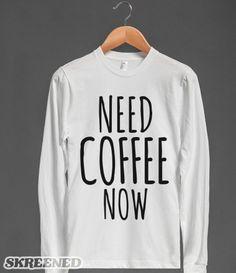 Need Coffee Now Long Sleeve T-Shirt #Skreened