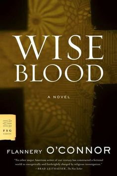 """Wise Blood by Flannery O'Connor: """"In yourself right now is all the place you've got?"""""""