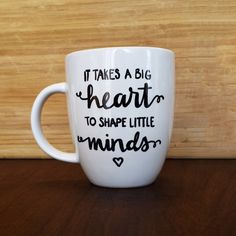 It takes a Big Heart to Shape Little Minds; Hand Lettered Mug, Teacher Appreciation Mug; Gift for Teacher; Gift for a Coffee Lover by FoxRobinCreative on Etsy https://www.etsy.com/listing/229741993/it-takes-a-big-heart-to-shape-little