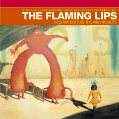 The Flaming Lips : Yoshimi Battles The Pink Robots (U.S. Version)