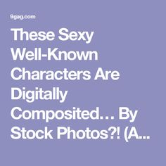 These Sexy Well-Known Characters Are Digitally Composited… By Stock Photos?! (Artist: Jeff Chapman) - 9GAG