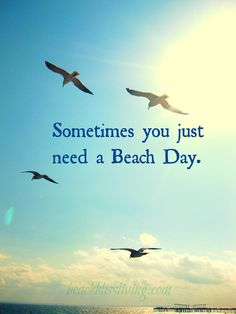 .Sometimes you just need a beach day.