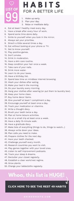 99 Habits For a Better Life + FREE Printable Checklist Hey, pretty! I'm always looking for ways to improve my life. Here is a list of 99 habits you can implement in your life to live better, feel better and become better. Good Habits, Healthy Habits, List Of Habits, Habits Of Successful People, Habits Of Mind, Successful Women, Healthy Living Tips, Self Development, Personal Development